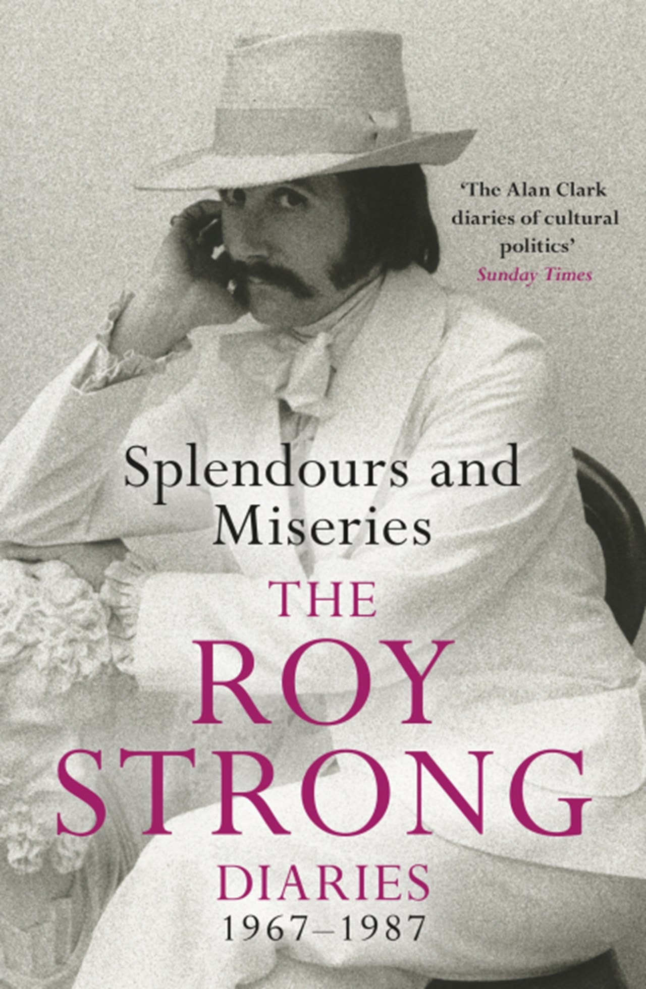 Splendours and Miseries:  The Roy Strong Diaries, 1967-87 (Vol 1) - 1