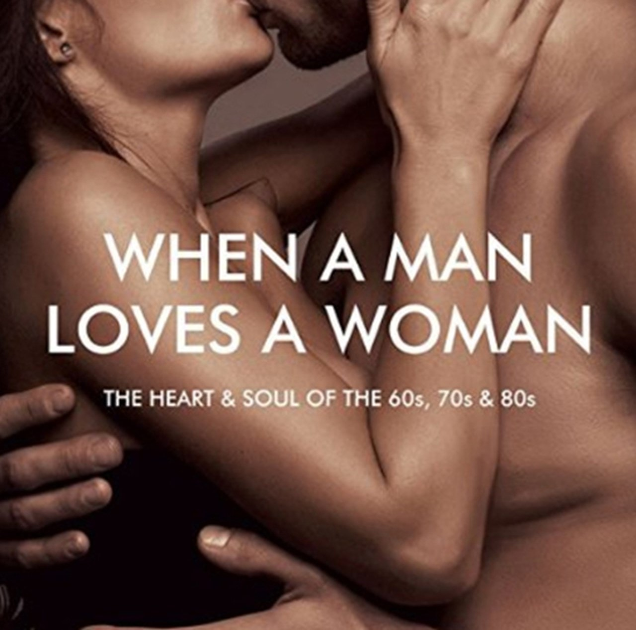When a Man Loves a Woman: The Heart & Soul of the 60s, 70s & 80s - 1