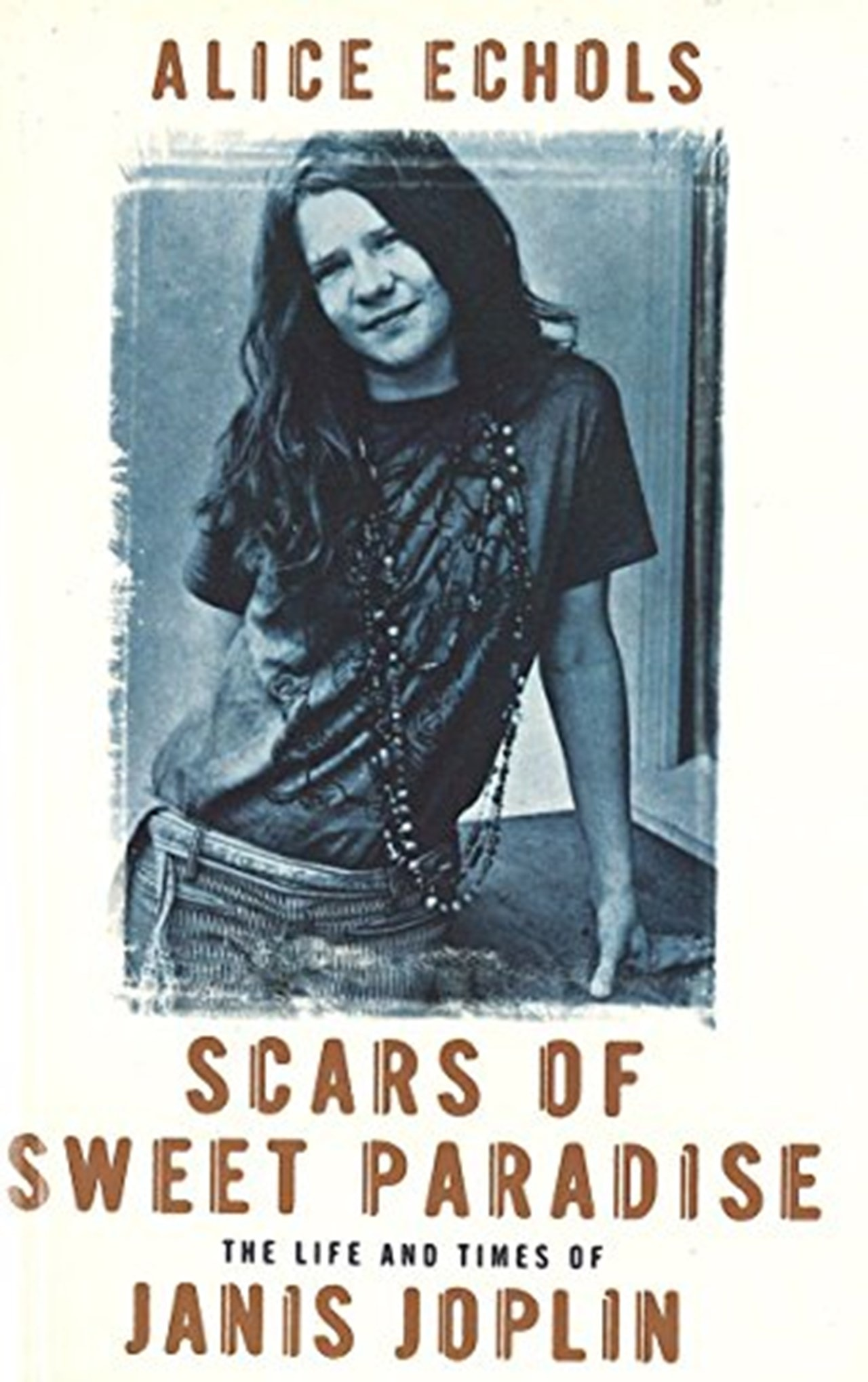 Scars Of Sweet Paradise: The Life and Times of Janis Joplin - 1