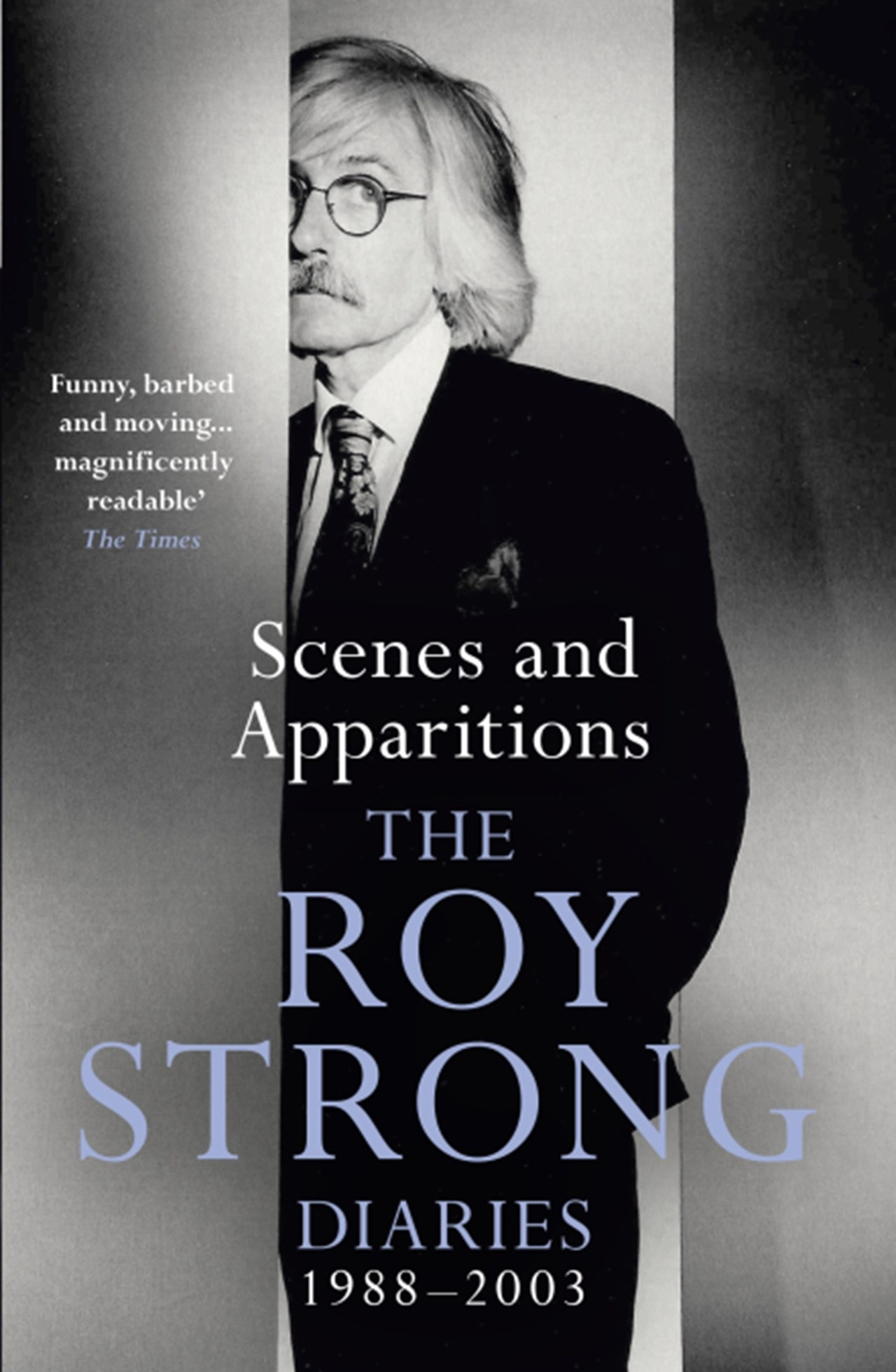 Scenes and Apparitions: The Roy Strong Diaries 1988-2003 (Vol 2) - 1
