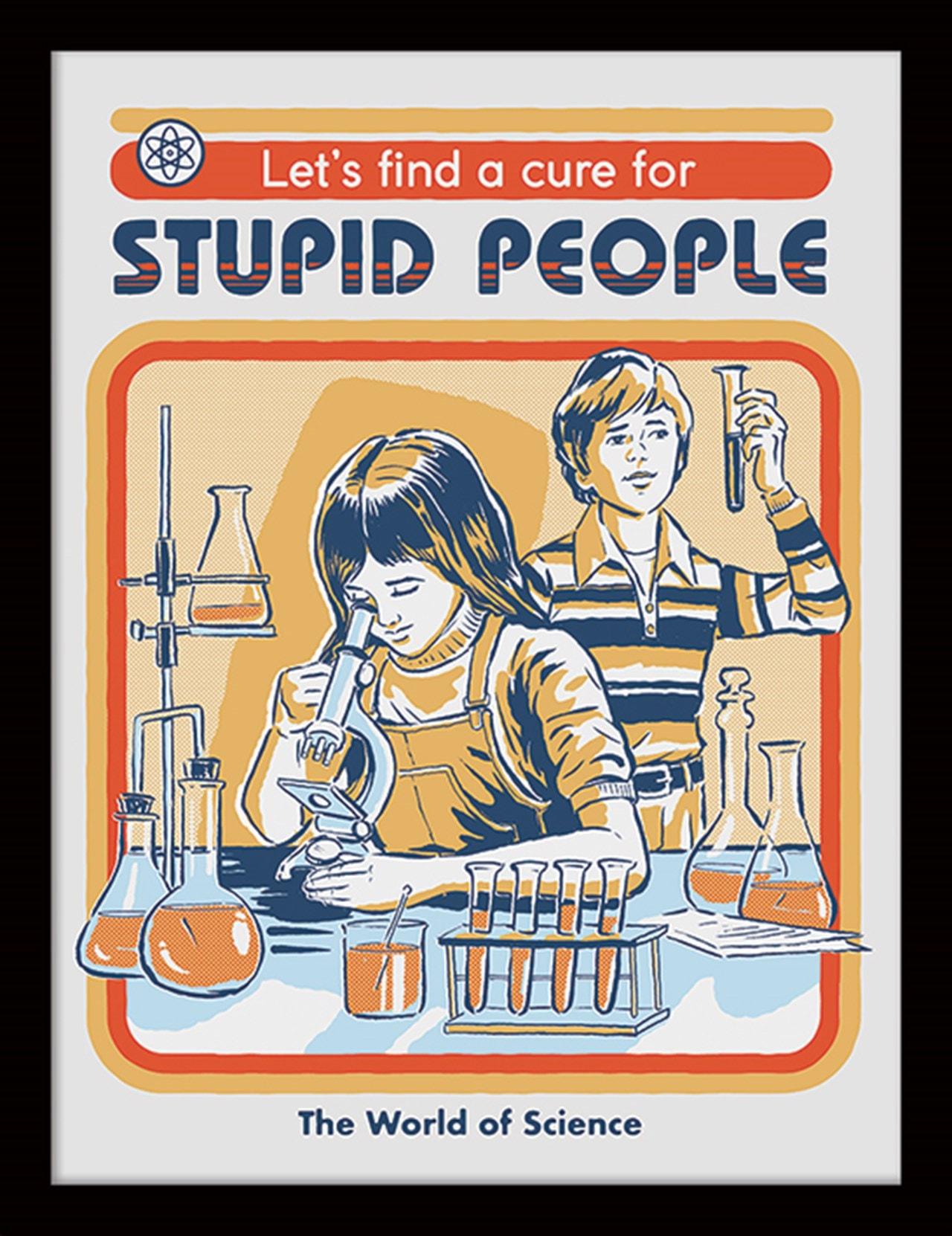 Steven Rhodes: Let's Find a Cure for Stupid People Framed Print - 1