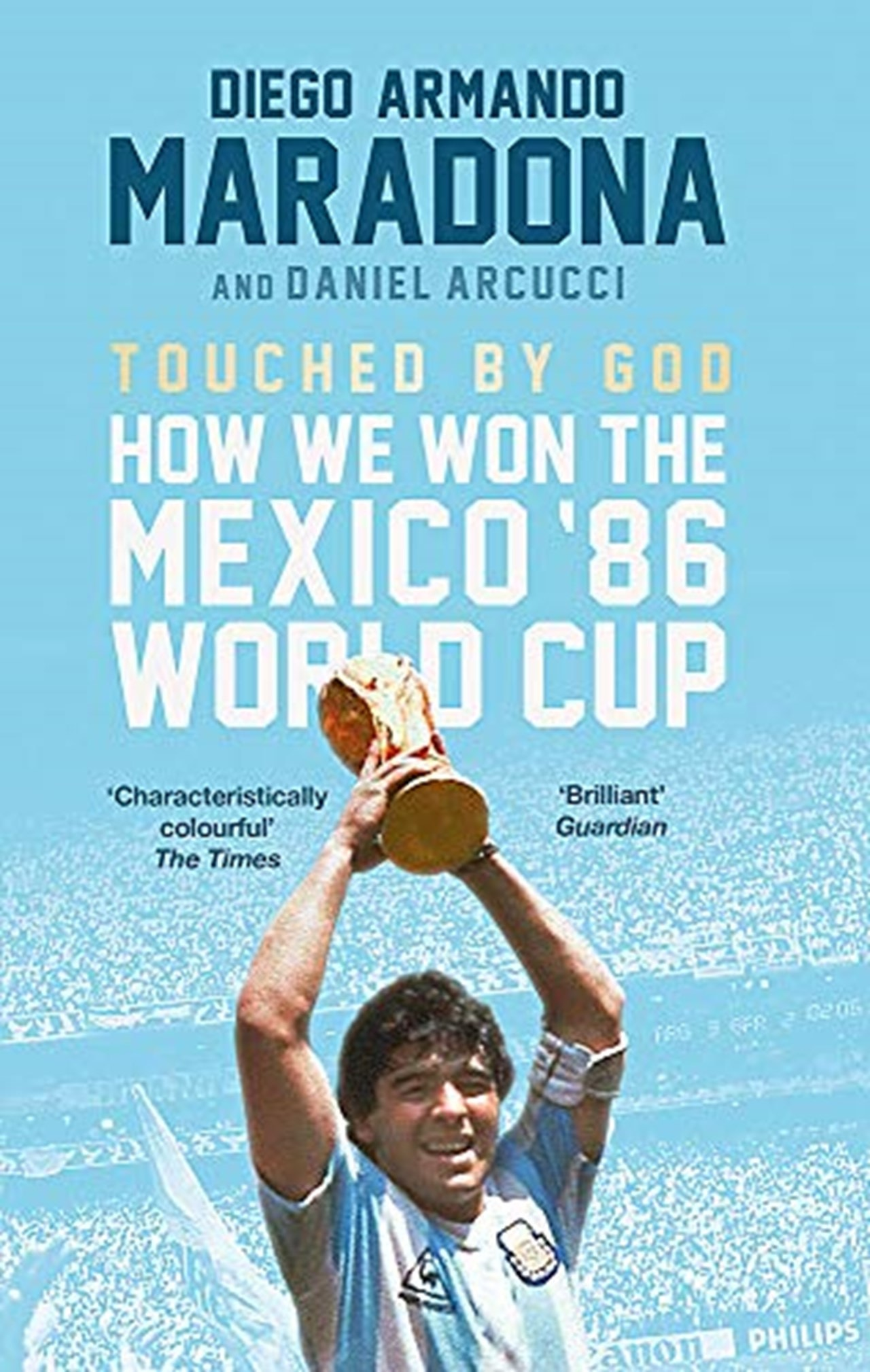 Touched By God: How We Won The Mexico '86 World Cup - 1