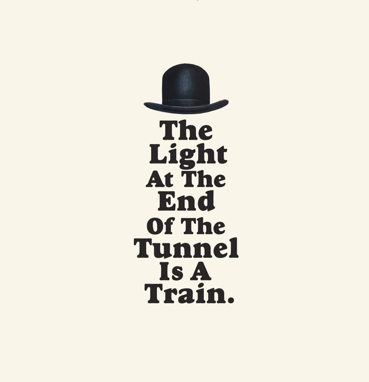 The Light at the End of the Tunnel Is a Train. - 1