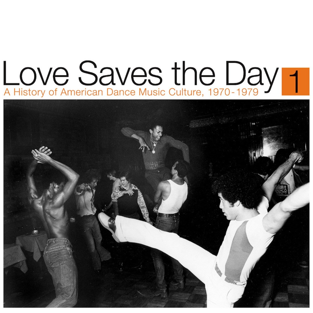 Love Saves the Day: A History of American Dance Music Culture 1970 - 1979 - Volume 1 - 1