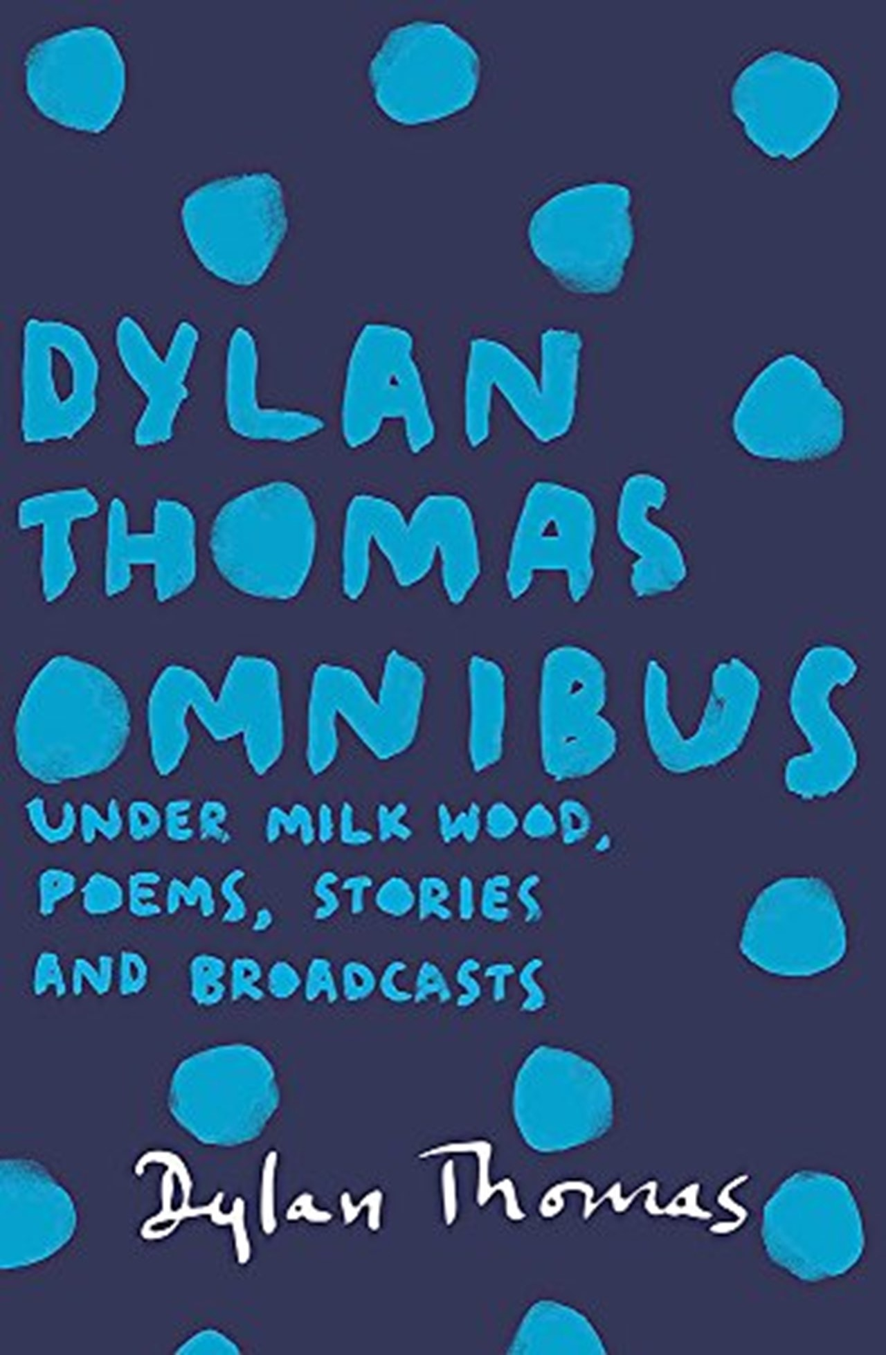 Dylan Thomas Omnibus:Poems, Stories and Broadcasts - 1
