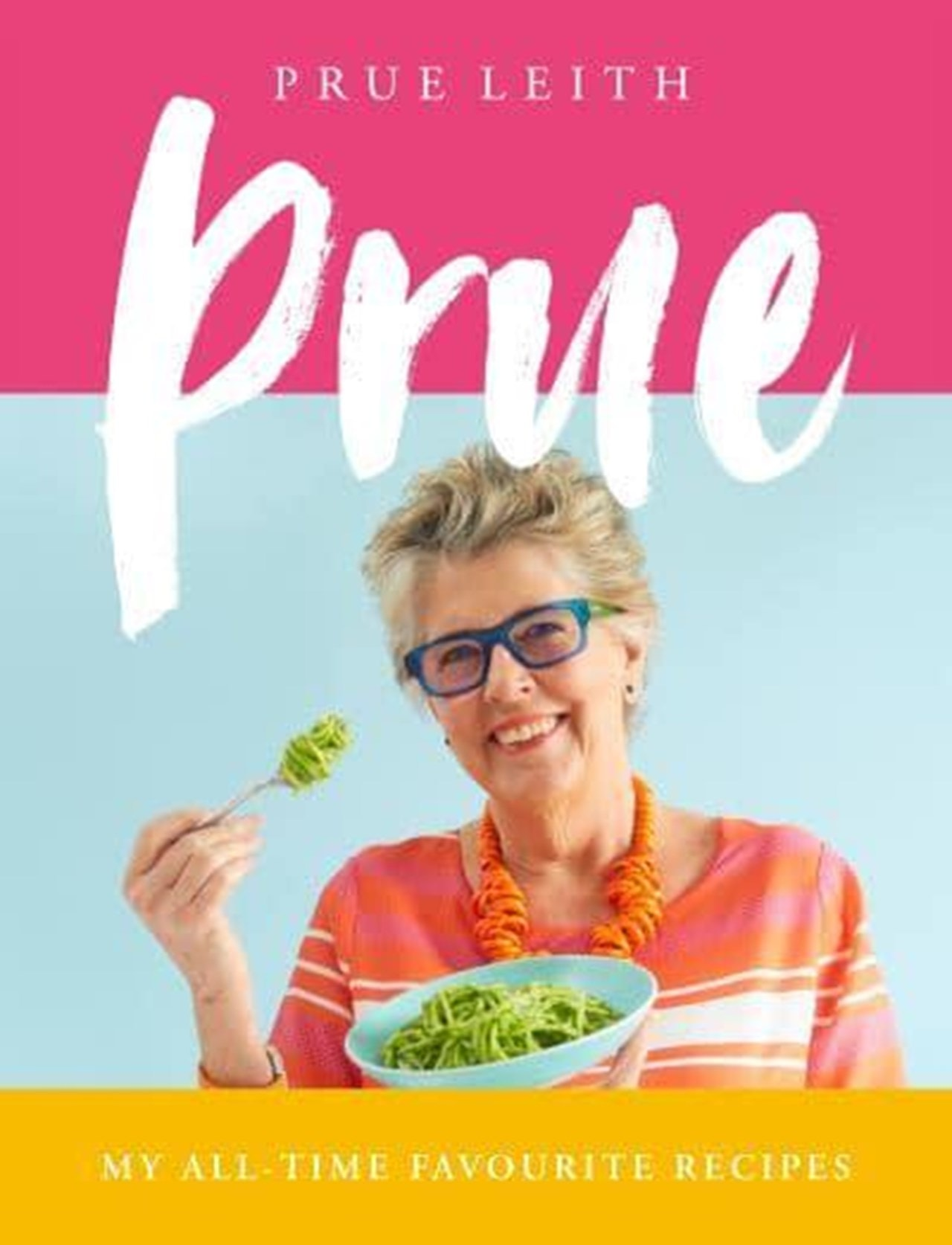 Prue: My All Time Favourite Recipes - 1