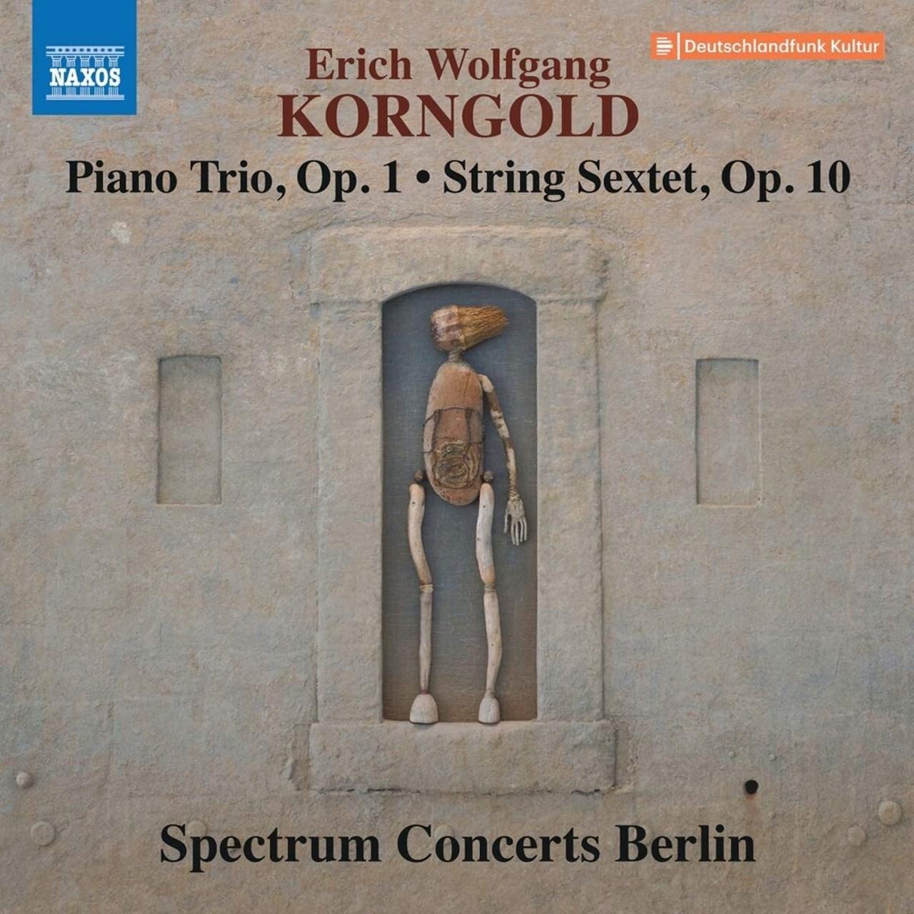 Erich Wolfgang Korngold: Piano Trio, Op. 1/String Sextet, Op. 10 - 1