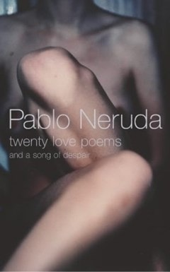 Twenty Love Poems & A Song of Despair - 1