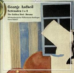 George Antheil: Serenades 1 & 2/The Golden Bird/Dreams - 1