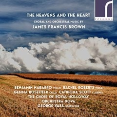 James Francis Brown: The Heavens and the Heart: Choral and Orchestral Works - 1