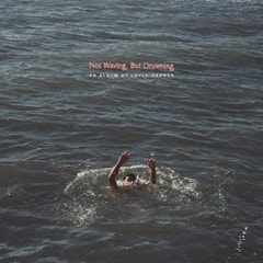 Not Waving, But Drowning - 1