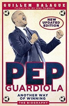 Pep Guardiola: Another Way Ofwinning: The Biography - 1