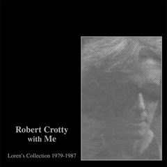 Robert Crotty With Me: Loren's Collection 1979-1987 - 1