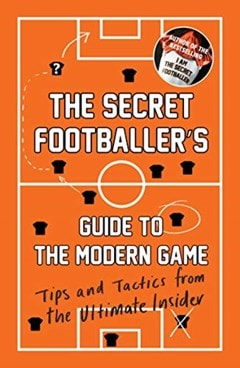 The Secret Footballer's Guide To The Modern Game - 1