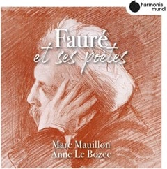 Marc Mauillon/Anne Le Bozec: Faure Et Ses Poetes - 1