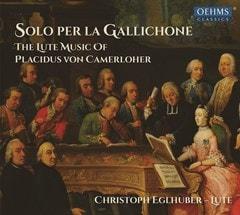 Solo Per La Gallichone: The Lute Music of Placidus Von Camerloher - 1