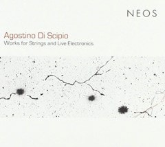 Agostino Di Scipio: Works for Strings and Live Electronics - 1