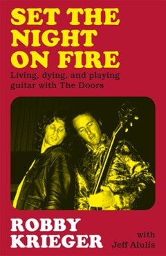 Set The Night On Fire: Living, dying, and playing guitar with The Doors (Hardback) - 1