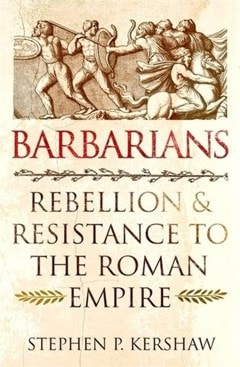 Barbarians: Rebellion and Resistance to the Roman Empire - 1