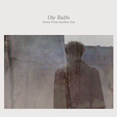Oly Ralfe: Notes from Another Sea - 1