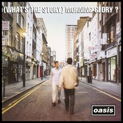 (What's the Story) Morning Glory? - 1