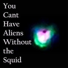 You Can't Have Aliens Without Squid - 1