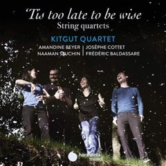 Kitgut Quartet: 'Tis Too Late to Be Wise: String Quartets - 1