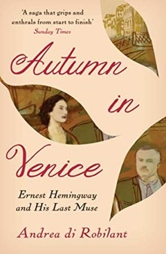 Autumn in Venice:  Ernest Hemingway and His Last Muse - 1