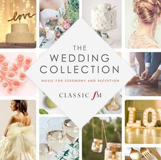 Classic FM: The Wedding Collection: Music for Ceremony and Reception
