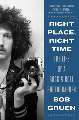 Right Place, Right Time: The Life of a Rock & Roll Photographer