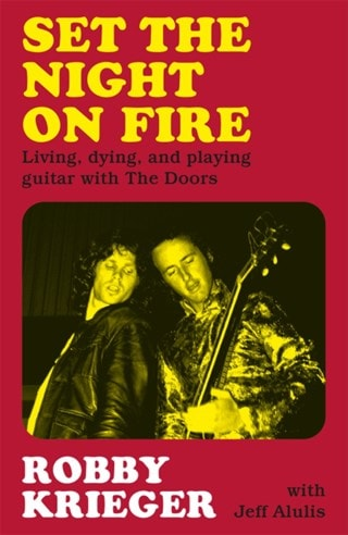 Set The Night On Fire: Living, dying, and playing guitar with The Doors (Hardback)