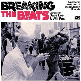 Breaking the Beats: A Personal Selection of West London Sounds: Compiled By Dave Lee & Will Fox