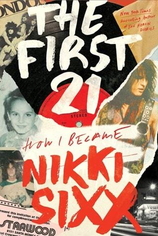 The First 21: How I Became Nikki Sixx (Motley Crue) (Hardback)