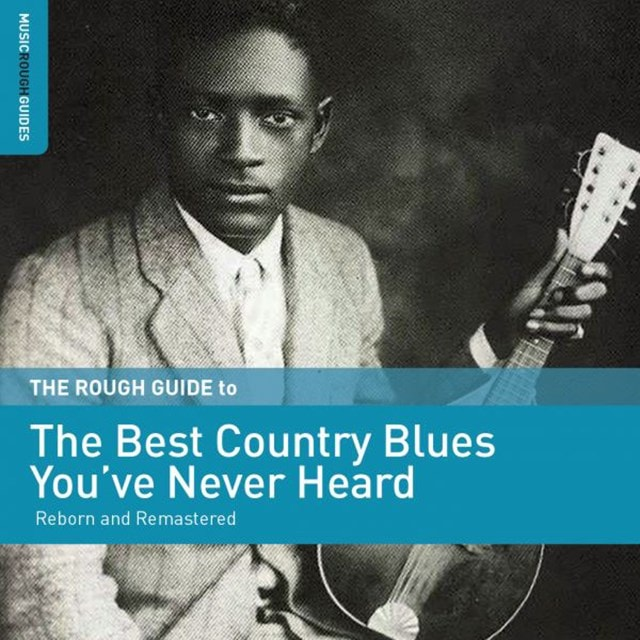The Best Country Blues You've Never Heard: Reborn and Remastered - 1