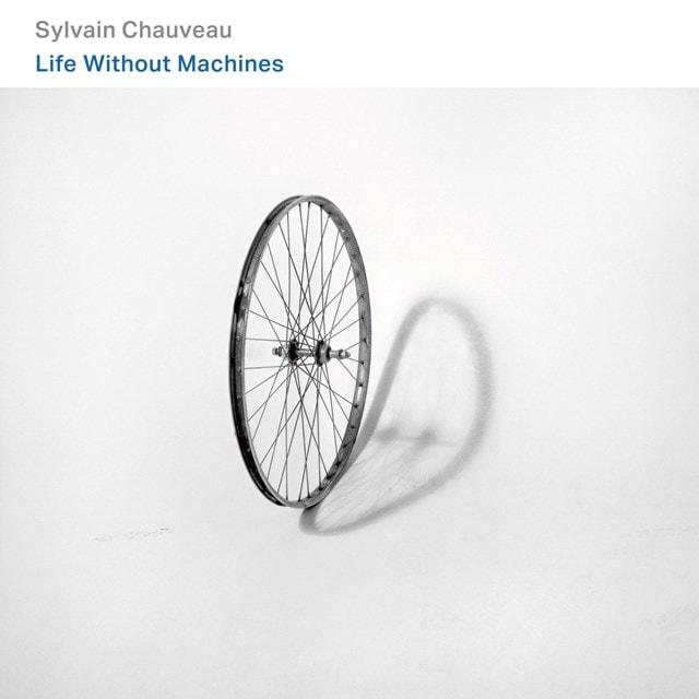 Sylvain Chauveau: Life Without Machines - 1